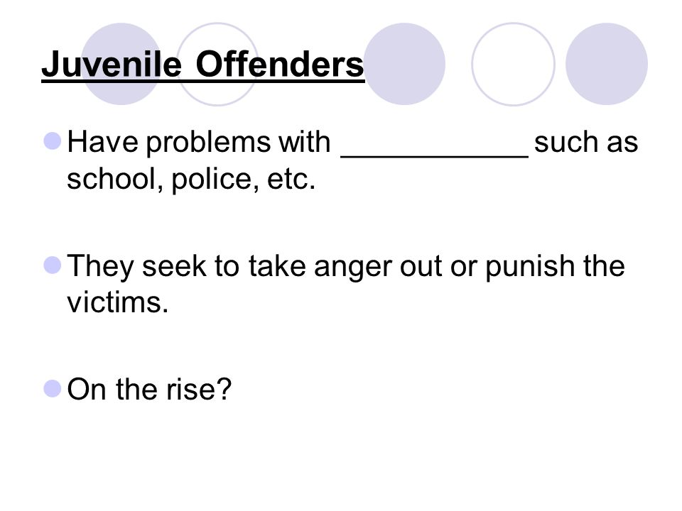 Juvenile Offenders Have problems with ___________ such as school, police, etc. They seek to take anger out or punish the victims. On the rise?