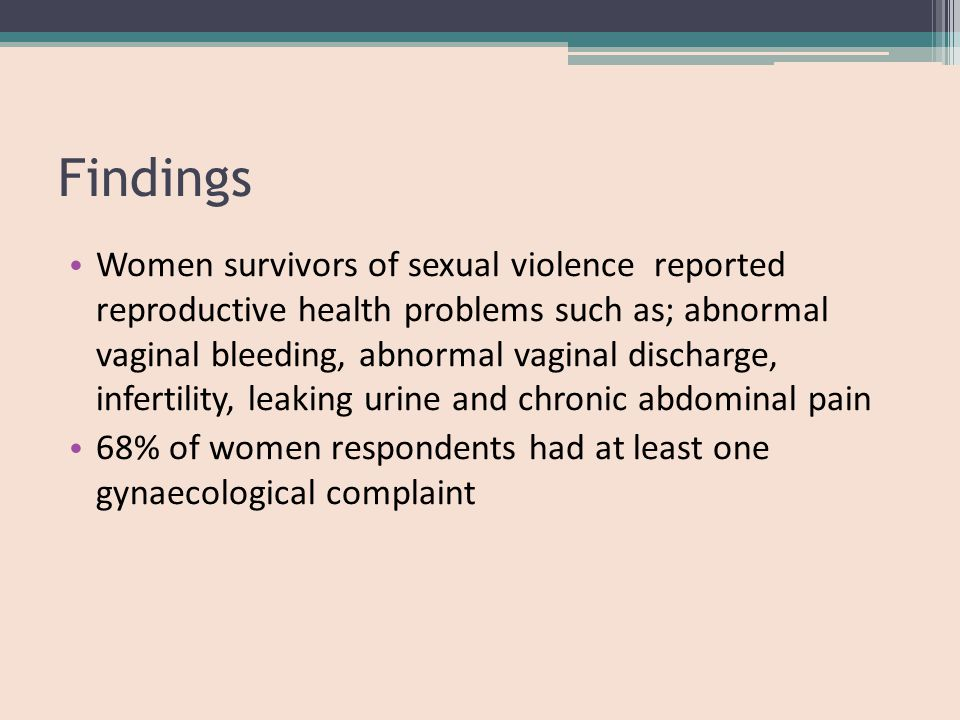 Findings Women survivors of sexual violence reported reproductive health problems such as; abnormal vaginal bleeding, abnormal vaginal discharge, infertility, leaking urine and chronic abdominal pain 68% of women respondents had at least one gynaecological complaint