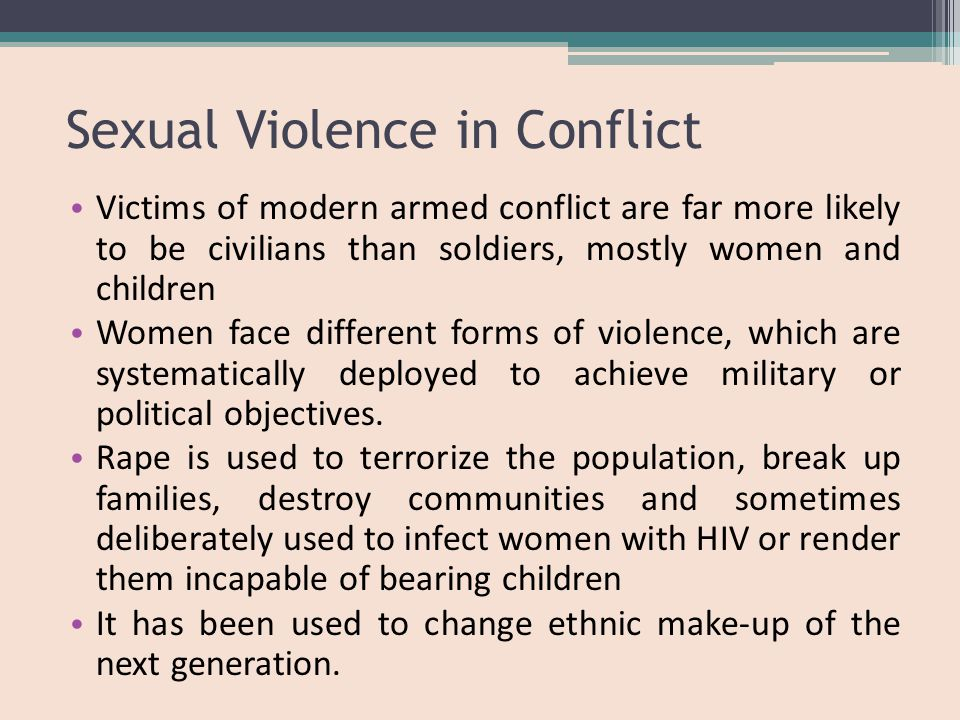 Forms of Sexual Violence during Conflict Rape Gang rape Sexual exploitation Sexual slavery Forced impregnation