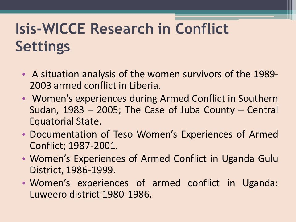 Isis-WICCE Research in Conflict Settings A situation analysis of the women survivors of the 1989- 2003 armed conflict in Liberia.