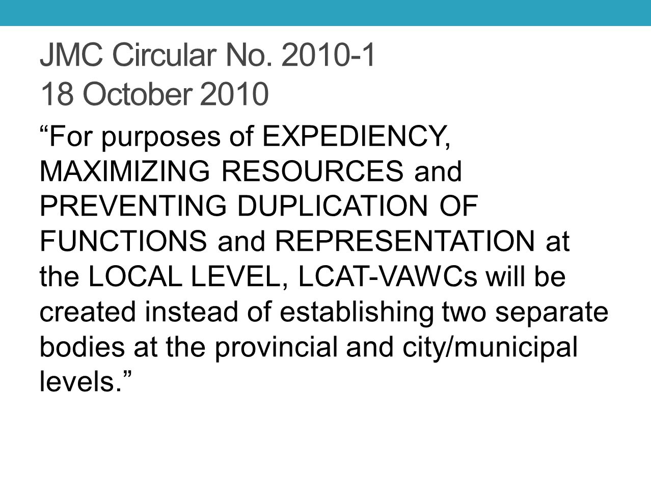 """JMC Circular No. 2010-1 18 October 2010 """"For purposes of EXPEDIENCY, MAXIMIZING RESOURCES and PREVENTING DUPLICATION OF FUNCTIONS and REPRESENTATION a"""