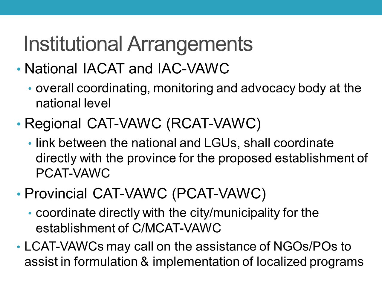Institutional Arrangements National IACAT and IAC-VAWC overall coordinating, monitoring and advocacy body at the national level Regional CAT-VAWC (RCA