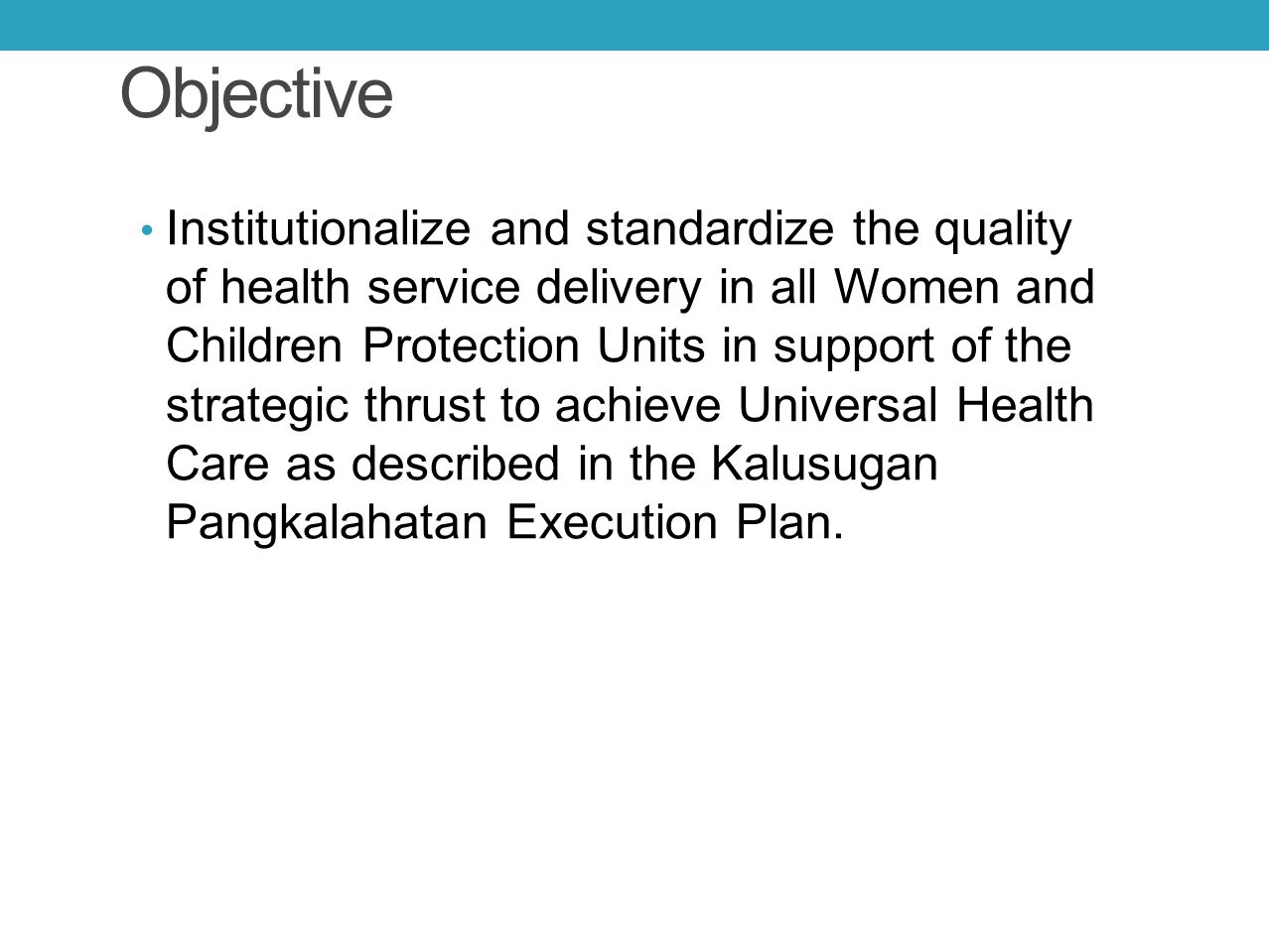 Objective Institutionalize and standardize the quality of health service delivery in all Women and Children Protection Units in support of the strateg