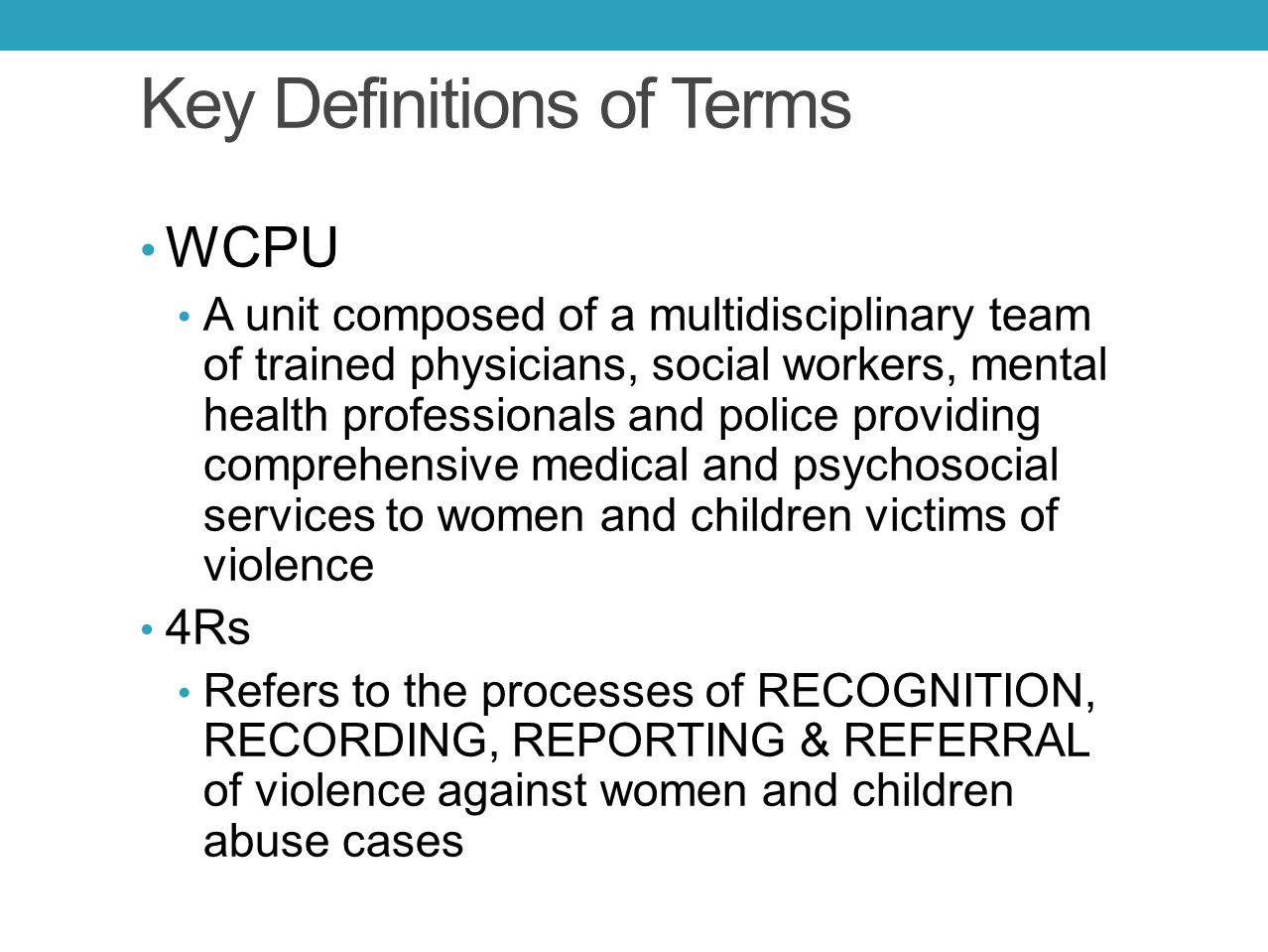 Key Definitions of Terms WCPU A unit composed of a multidisciplinary team of trained physicians, social workers, mental health professionals and polic