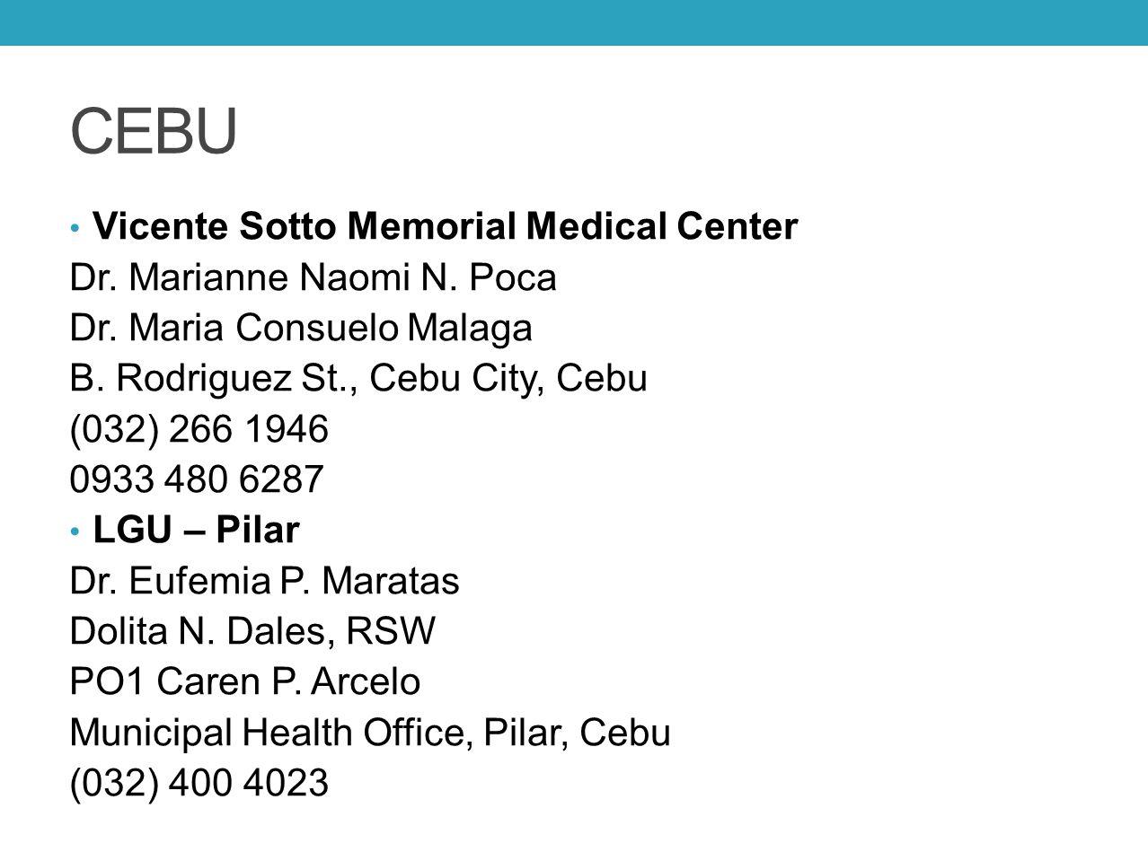 CEBU Vicente Sotto Memorial Medical Center Dr. Marianne Naomi N. Poca Dr. Maria Consuelo Malaga B. Rodriguez St., Cebu City, Cebu (032) 266 1946 0933