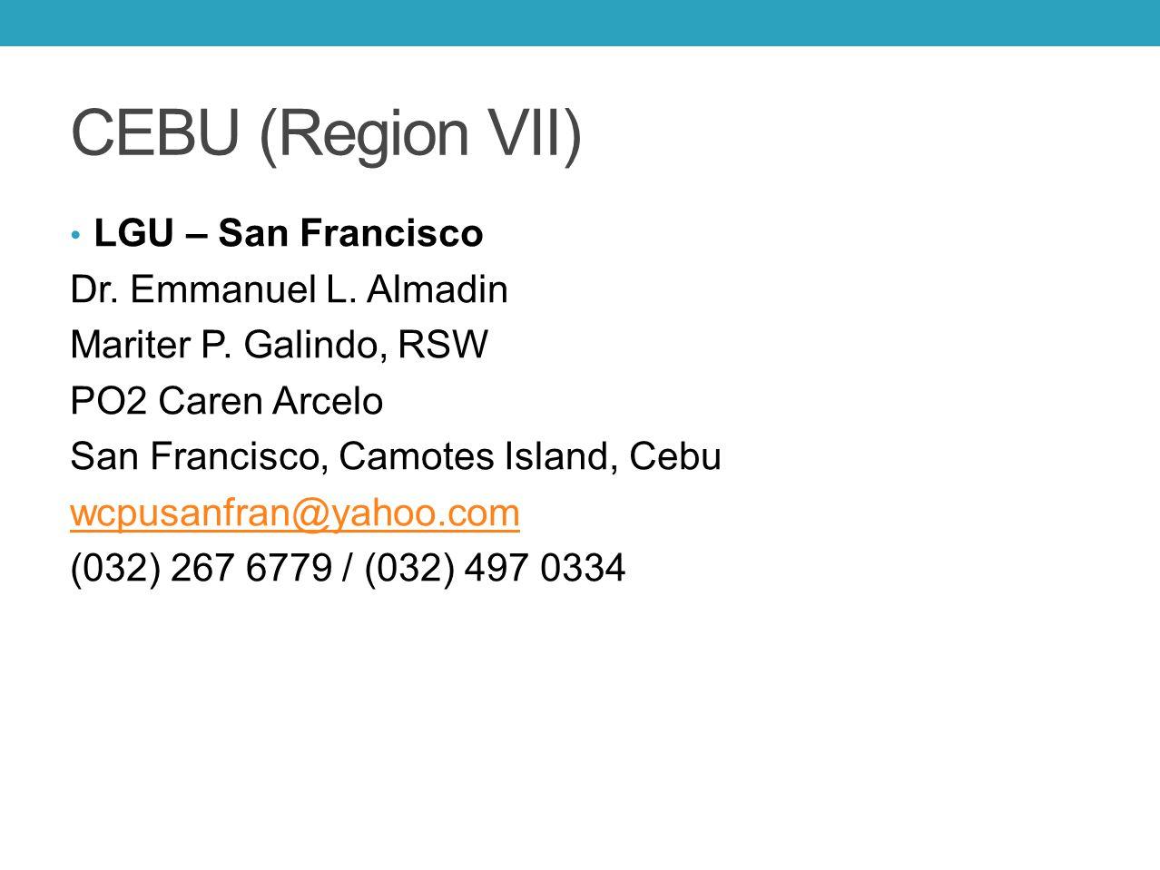 CEBU (Region VII) LGU – San Francisco Dr. Emmanuel L. Almadin Mariter P. Galindo, RSW PO2 Caren Arcelo San Francisco, Camotes Island, Cebu wcpusanfran