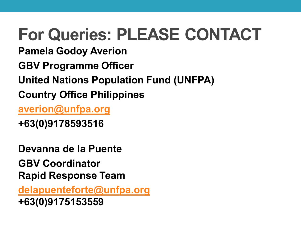 For Queries: PLEASE CONTACT Pamela Godoy Averion GBV Programme Officer United Nations Population Fund (UNFPA) Country Office Philippines averion@unfpa