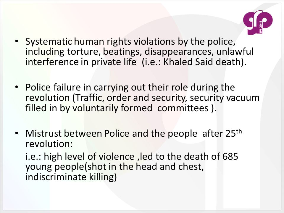 Systematic human rights violations by the police, including torture, beatings, disappearances, unlawful interference in private life (i.e.: Khaled Said death).