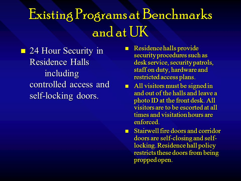 Existing Programs at Benchmarks and at UK 24 Hour Security in Residence Halls including controlled access and self-locking doors.
