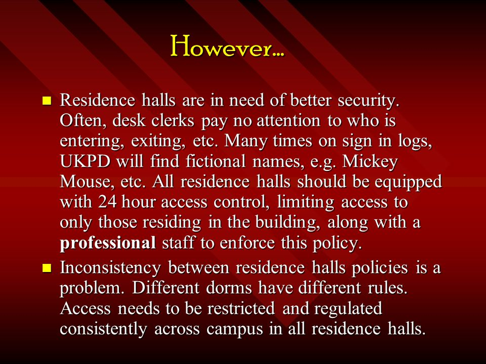 For Example: At Ohio State, campus residence halls are locked 24 hours a day.