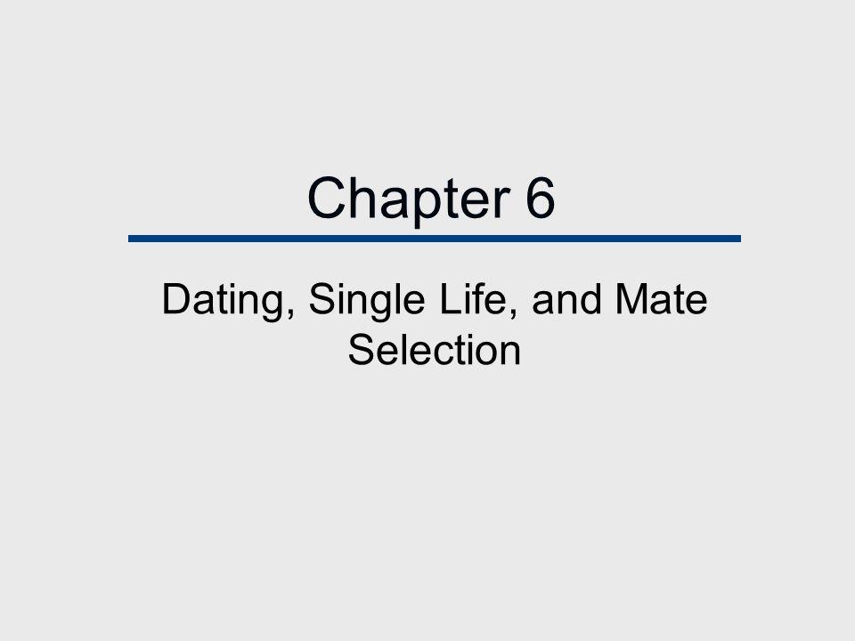 Chapter 6 Dating, Single Life, and Mate Selection