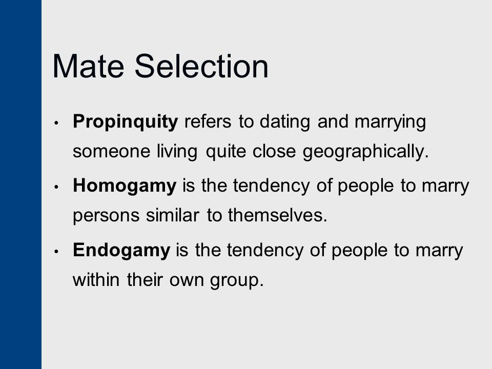 Mate Selection Propinquity refers to dating and marrying someone living quite close geographically.