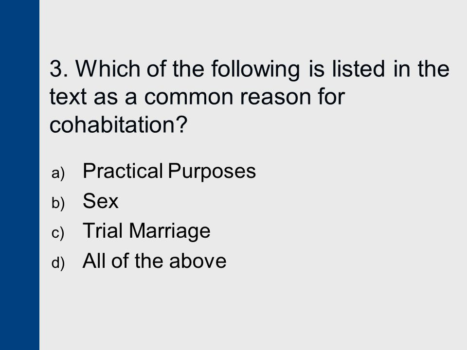 3.Which of the following is listed in the text as a common reason for cohabitation.
