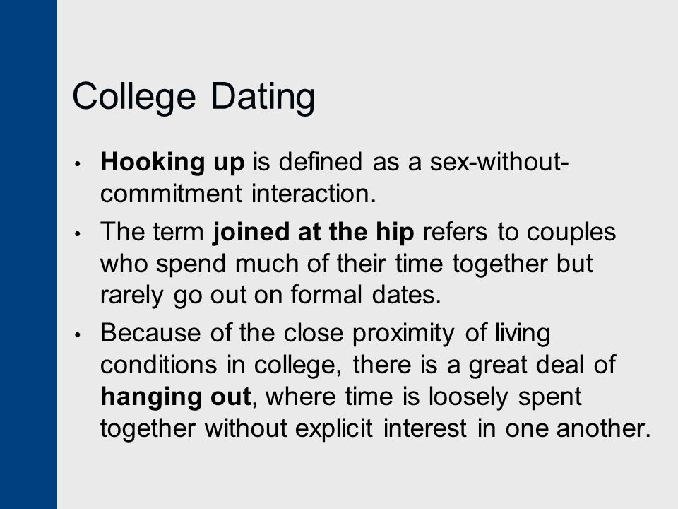 College Dating Hooking up is defined as a sex-without- commitment interaction.