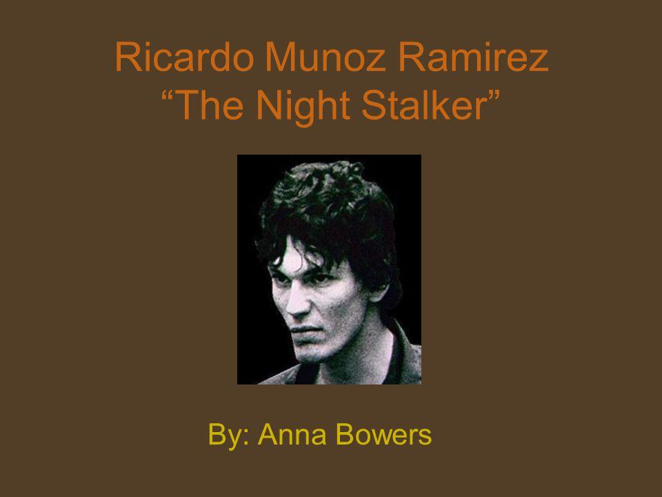 "Ricardo Munoz Ramirez ""The Night Stalker"" By: Anna Bowers"