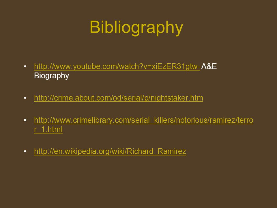 Bibliography http://www.youtube.com/watch?v=xiEzER31gtw- A&E Biographyhttp://www.youtube.com/watch?v=xiEzER31gtw- http://crime.about.com/od/serial/p/n