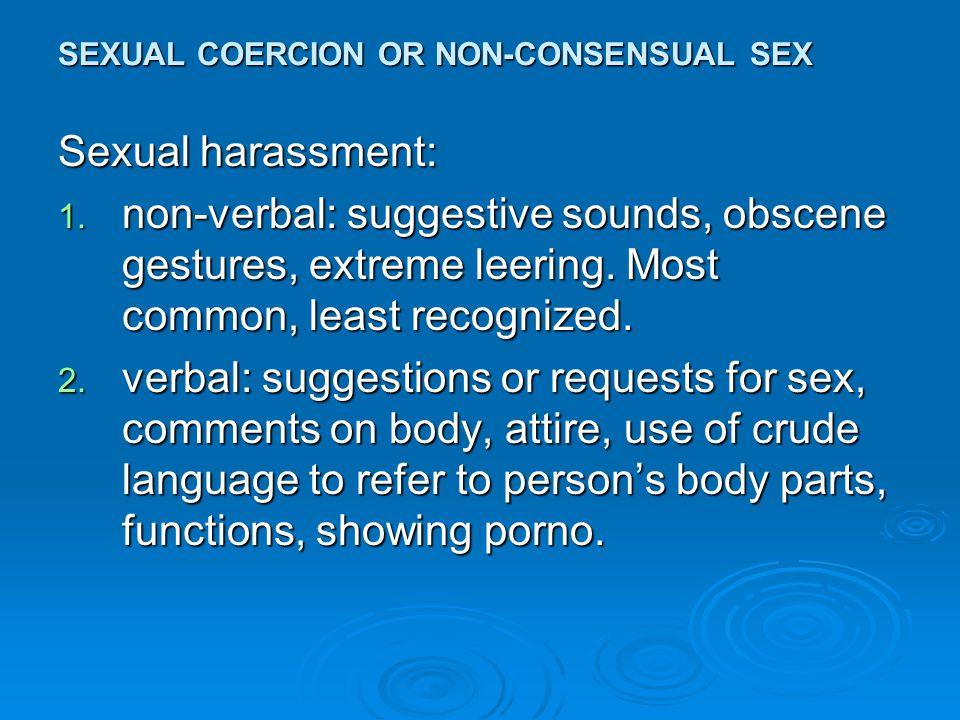 SEXUAL COERCION OR NON-CONSENSUAL SEX Sexual harassment (cont'd): 3.