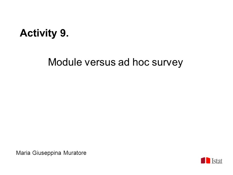 Activity 9. Module versus ad hoc survey Maria Giuseppina Muratore