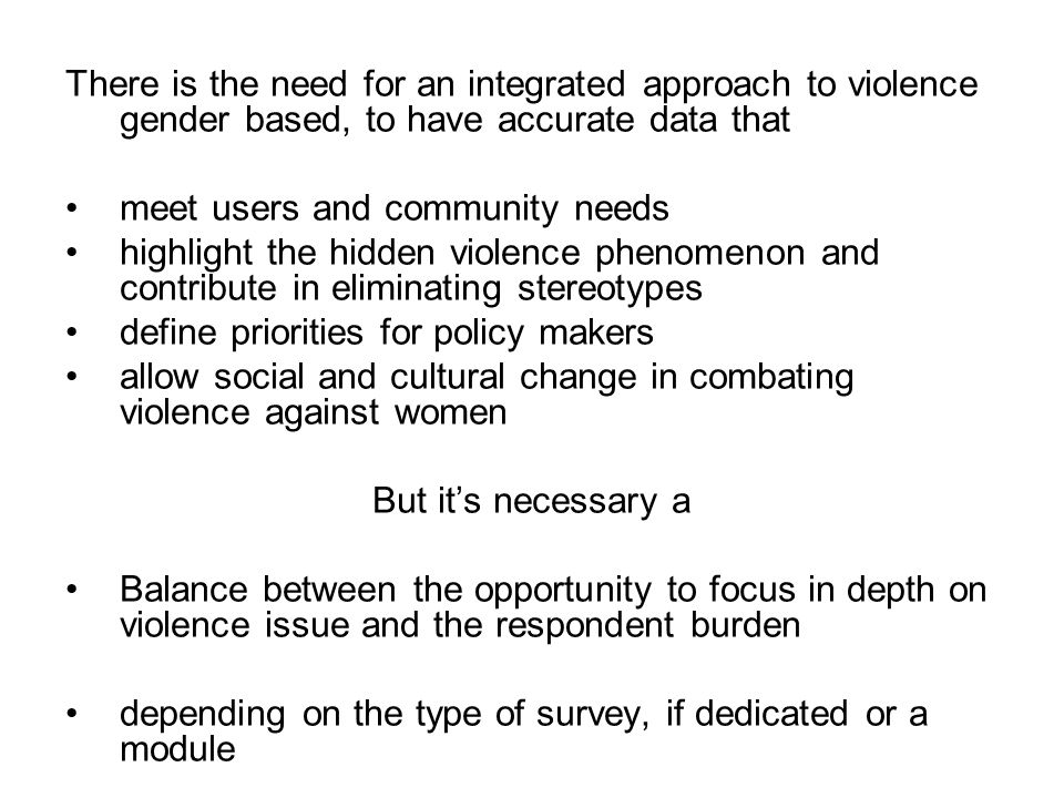 There is the need for an integrated approach to violence gender based, to have accurate data that meet users and community needs highlight the hidden