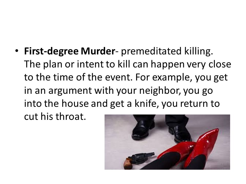 First-degree Murder- premeditated killing.