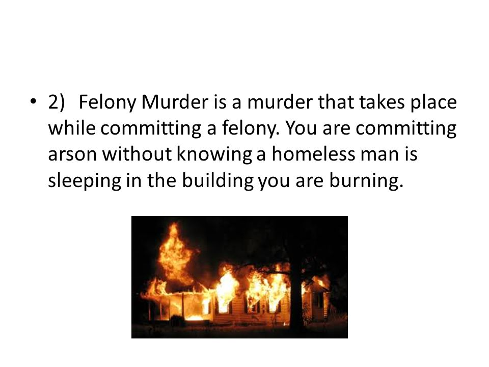 2)Felony Murder is a murder that takes place while committing a felony.