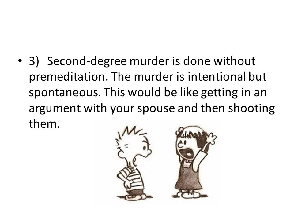 3)Second-degree murder is done without premeditation.