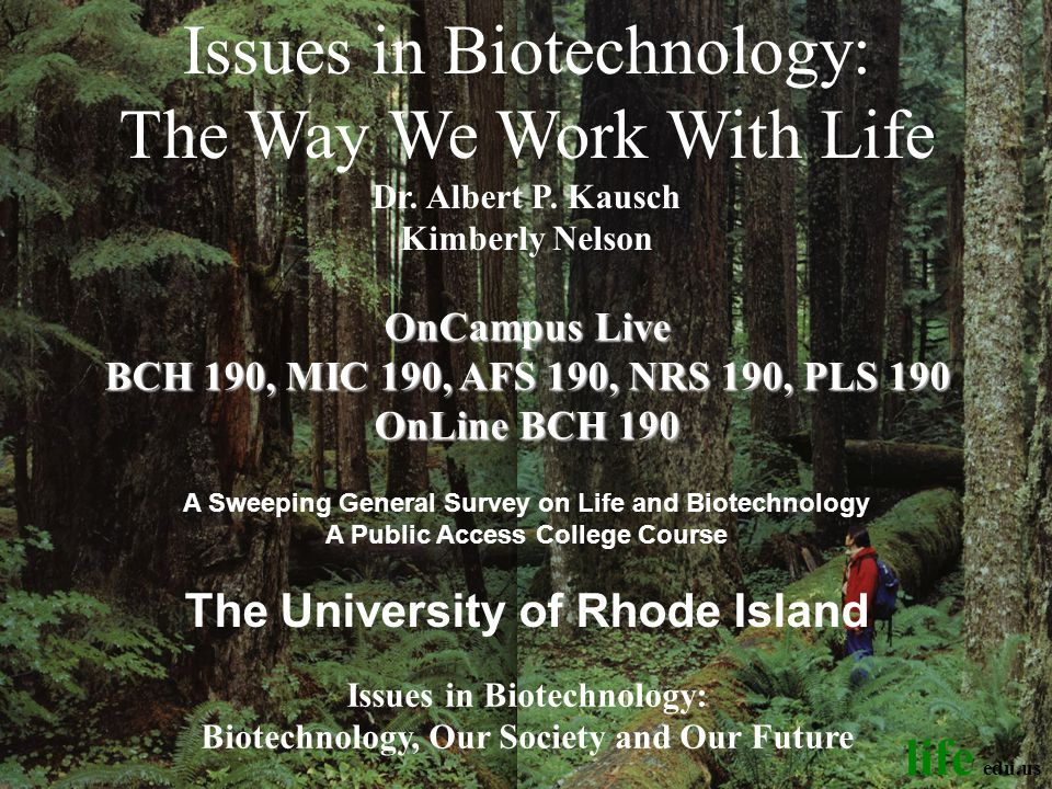 © life_edu A Sweeping General Survey on Life and Biotechnology The University of Rhode Island Issues in Biotechnology: The Way We Work With Life Dr.