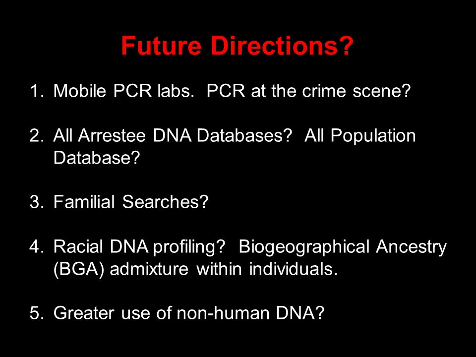 Future Directions. 1.Mobile PCR labs. PCR at the crime scene.