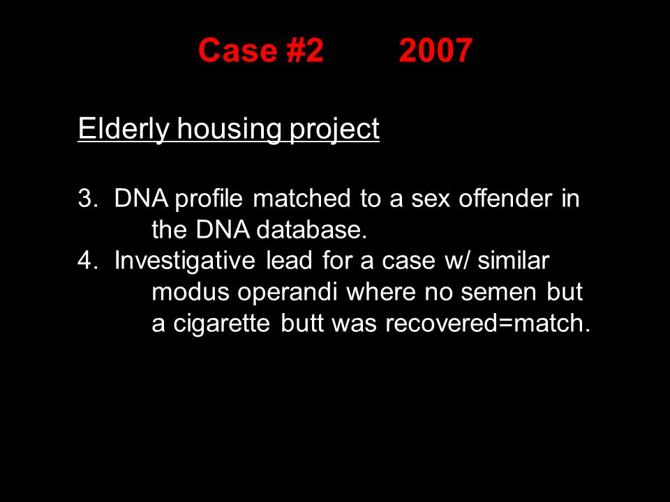 Elderly housing project 3. DNA profile matched to a sex offender in the DNA database.