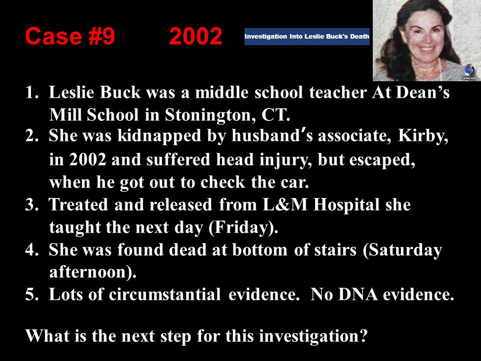 1. Leslie Buck was a middle school teacher At Dean's Mill School in Stonington, CT.