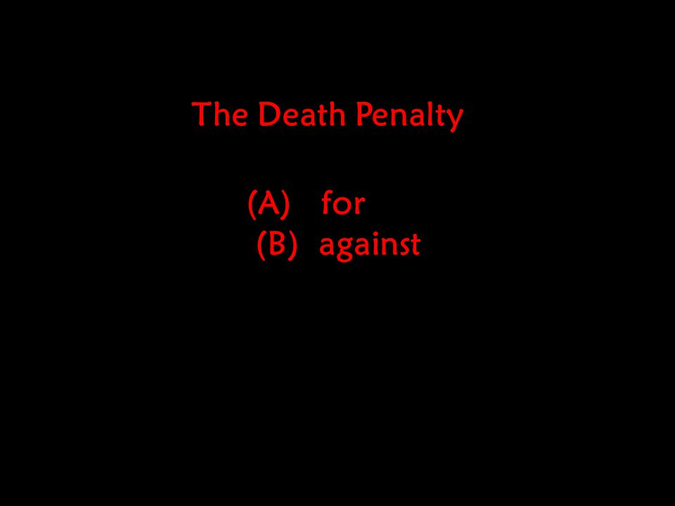 (A) for (B) against The Death Penalty