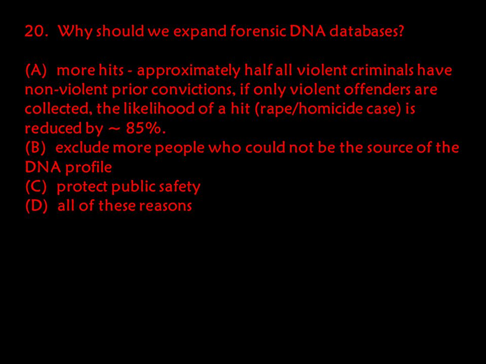 20. Why should we expand forensic DNA databases.