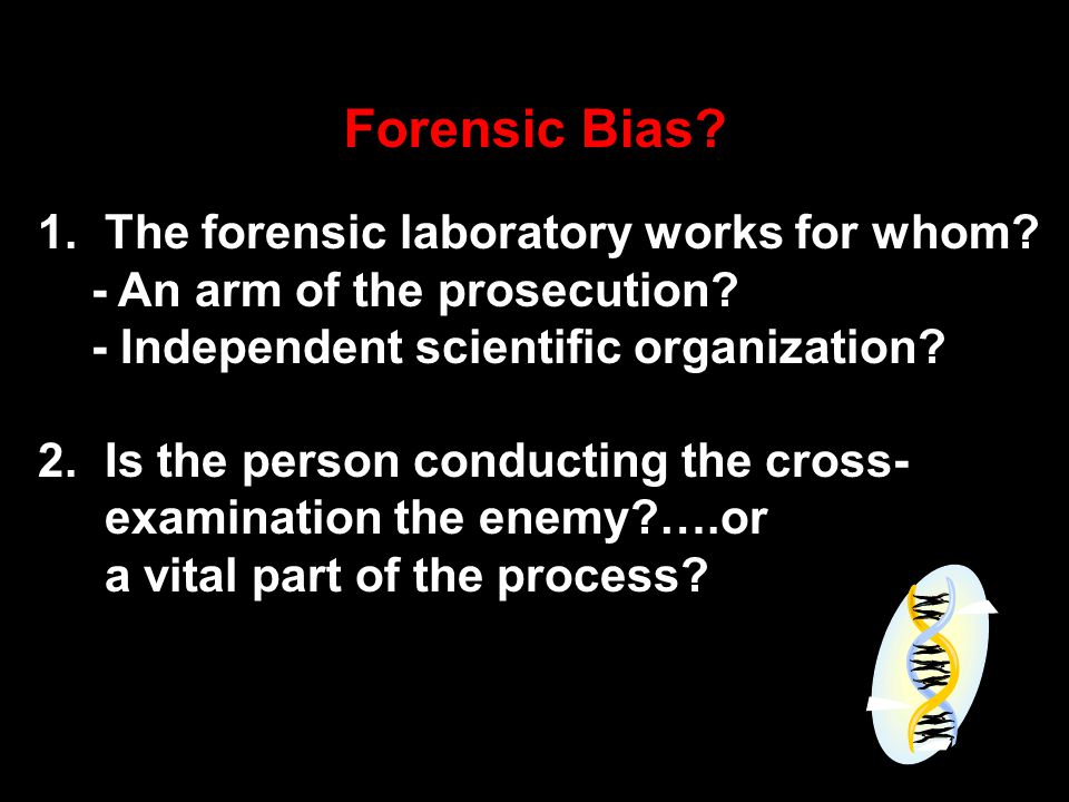 Forensic Bias. 1. The forensic laboratory works for whom.