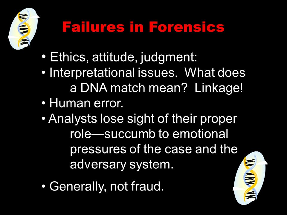 Failures in Forensics Ethics, attitude, judgment: Interpretational issues.