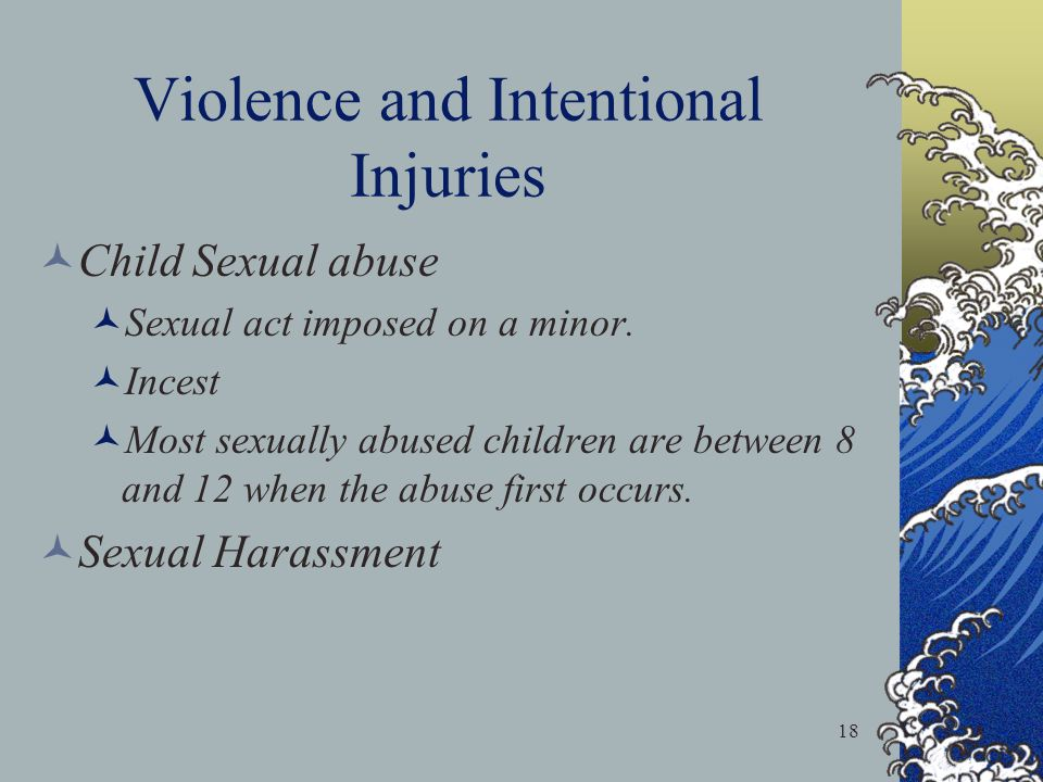 18 Violence and Intentional Injuries Child Sexual abuse Sexual act imposed on a minor.