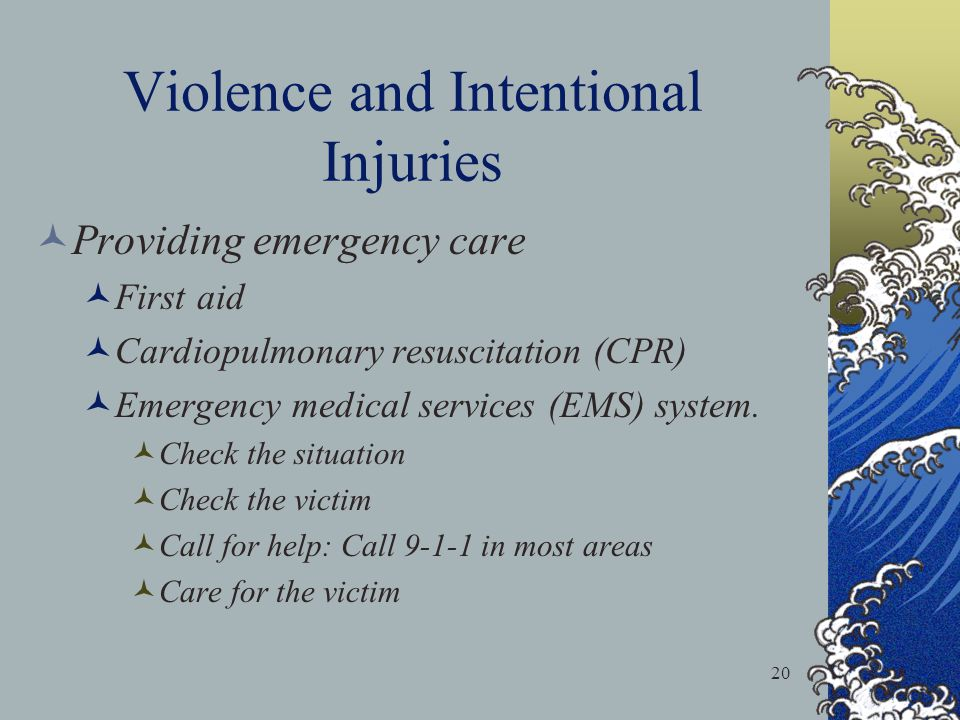 20 Violence and Intentional Injuries Providing emergency care First aid Cardiopulmonary resuscitation (CPR) Emergency medical services (EMS) system.