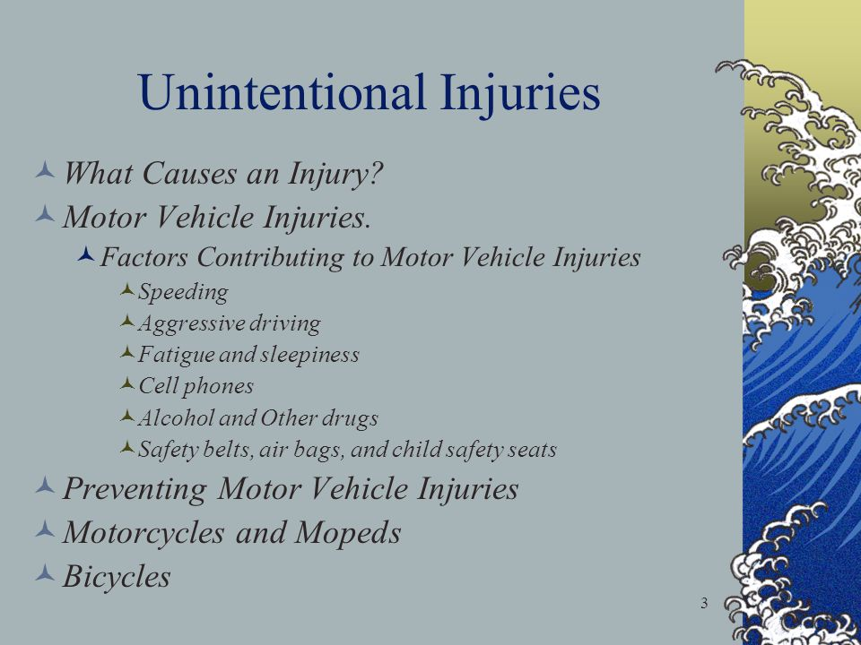 3 Unintentional Injuries What Causes an Injury. Motor Vehicle Injuries.