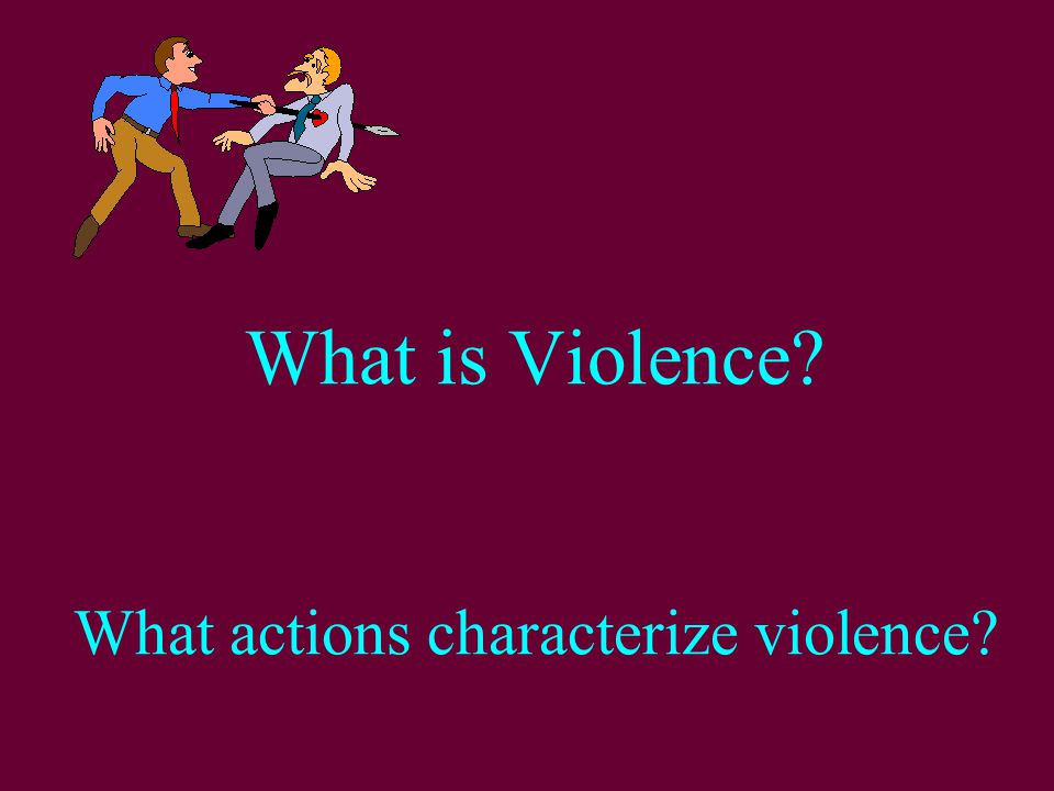 What is Violence What actions characterize violence