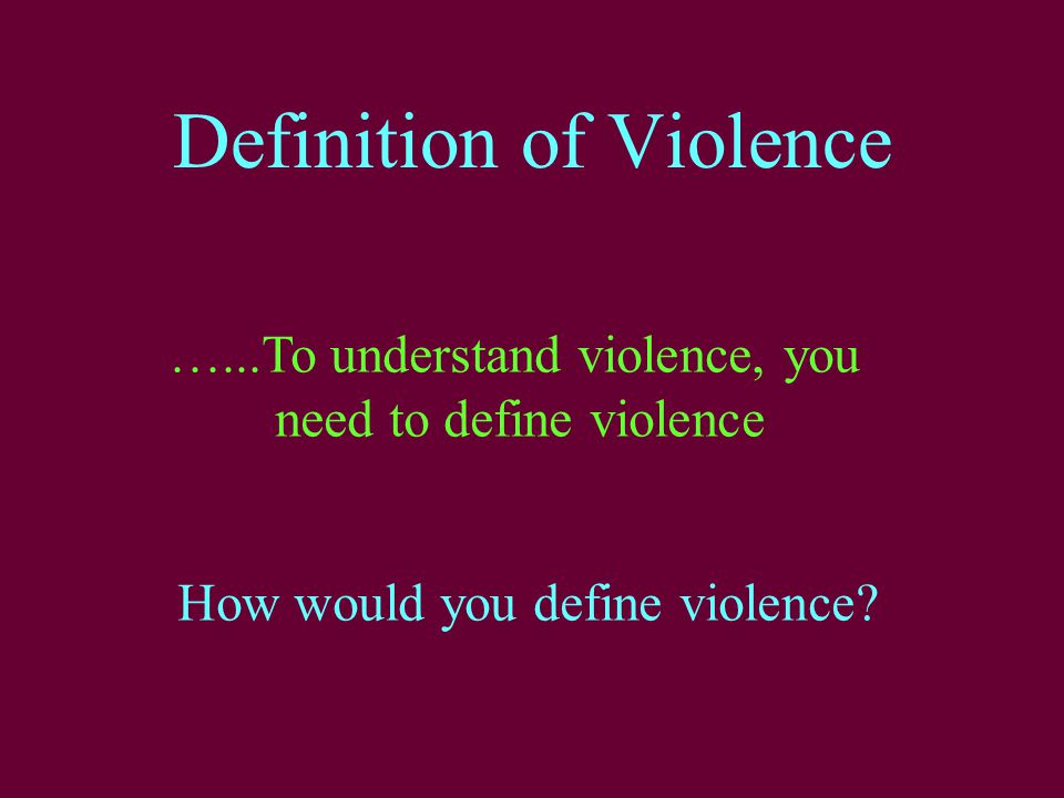 Definition of Violence How would you define violence.
