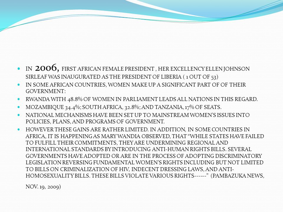 IN 2006, FIRST AFRICAN FEMALE PRESIDENT, HER EXCELLENCY ELLEN JOHNSON SIRLEAF WAS INAUGURATED AS THE PRESIDENT OF LIBERIA ( 1 OUT OF 53) IN SOME AFRIC
