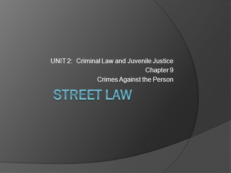 UNIT 2: Criminal Law and Juvenile Justice Chapter 9 Crimes Against the Person