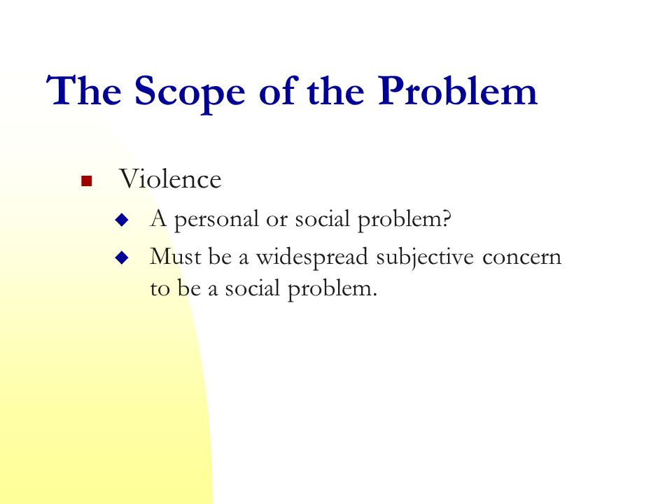 The Scope of the Problem Violence  A personal or social problem.
