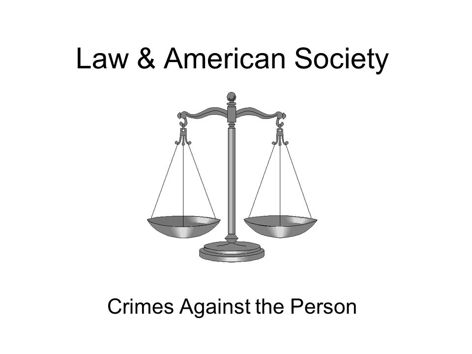 Law & American Society Crimes Against the Person