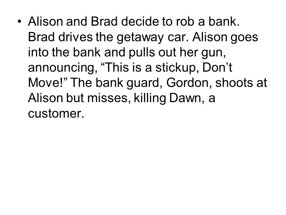 "Alison and Brad decide to rob a bank. Brad drives the getaway car. Alison goes into the bank and pulls out her gun, announcing, ""This is a stickup, Do"
