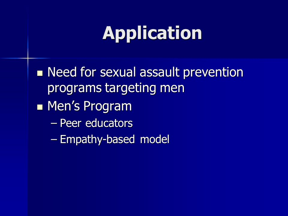 Application Need for sexual assault prevention programs targeting men Need for sexual assault prevention programs targeting men Men's Program Men's Pr