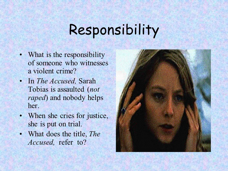 Responsibility What is the responsibility of someone who witnesses a violent crime.