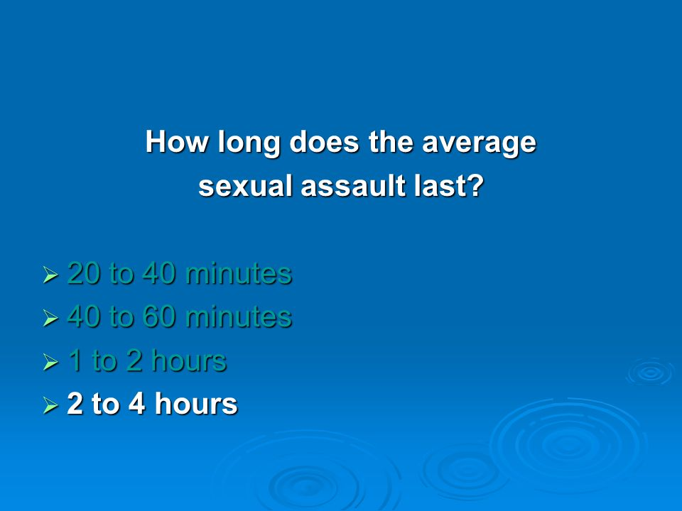 How long does the average sexual assault last.