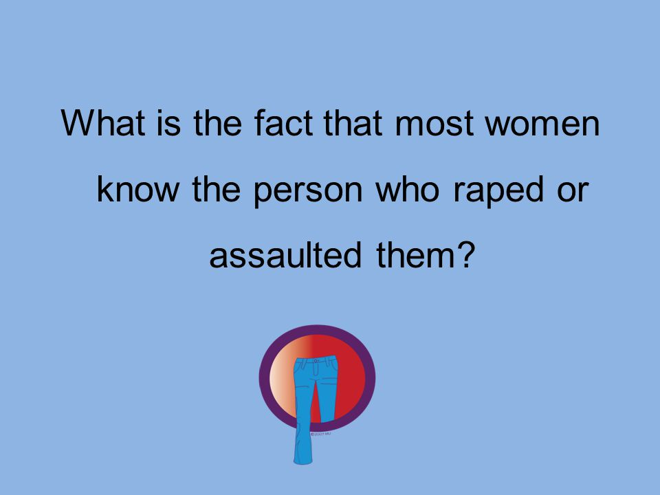 What is the fact that most women know the person who raped or assaulted them?