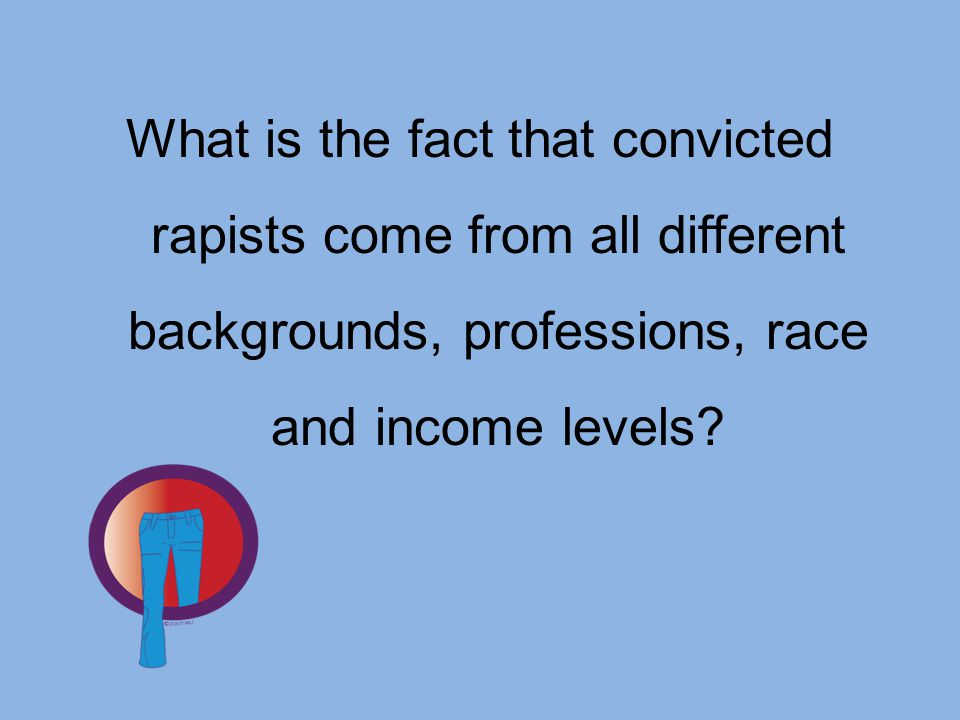 What is the fact that convicted rapists come from all different backgrounds, professions, race and income levels?