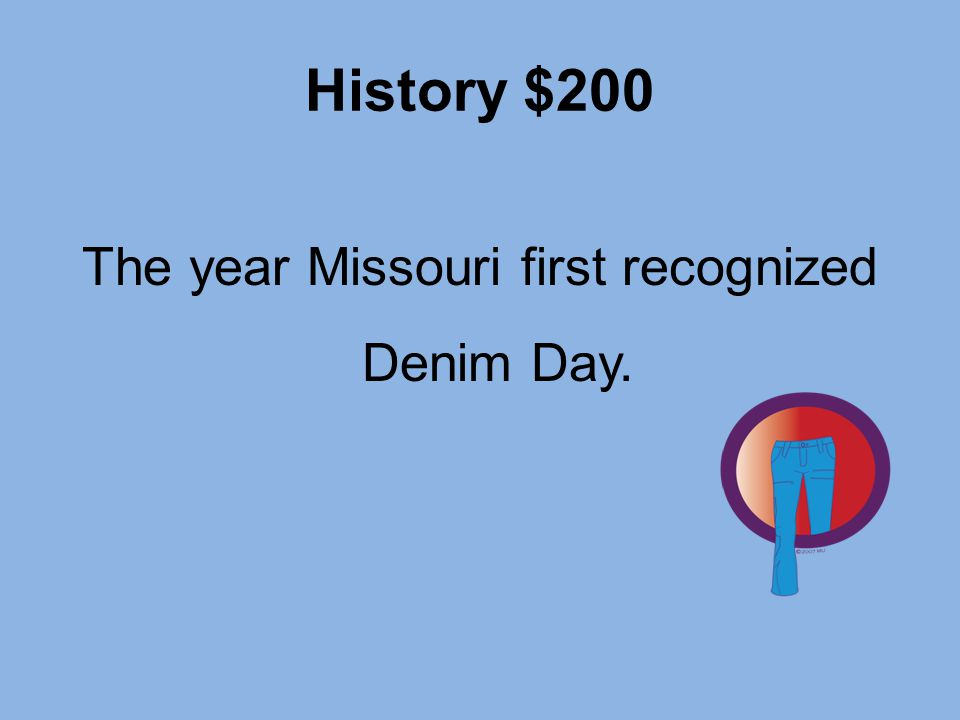 History $200 The year Missouri first recognized Denim Day.